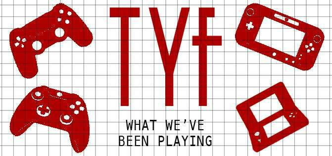 what-weve-been-playing-tyf-games