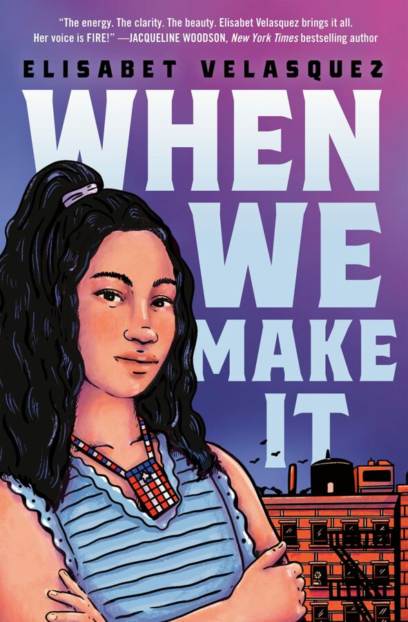 Thick white text in all caps that reads When We Make It . On the left side, a teenage girl with black hair is crossing her arms. She is wearing a blue tank top and a puerto rican flag bead necklace. Behind her a brickstone building and purple and blue sky.